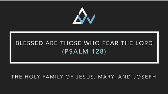 Blessed Are Those (Psalm 128) [The Holy Family | Year ABC]