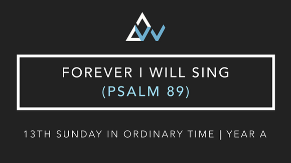 Forever I Will Sing (Psalm 89) [13th Sunday in Ordinary Time | Year A]
