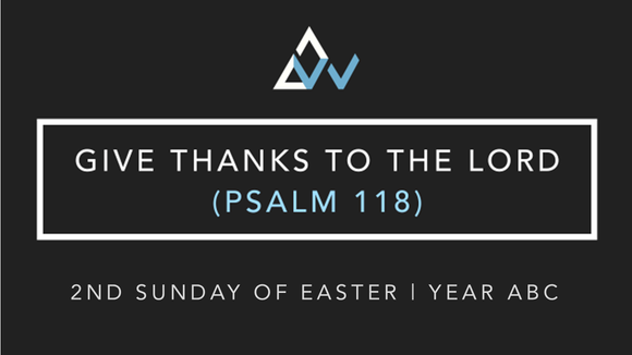 Give Thanks To The Lord (Psalm 118) [2nd Sunday of Easter | Year ABC]