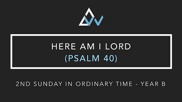 Here Am I Lord (Psalm 40) [2nd Sunday in Ordinary Time | Year B]