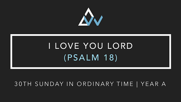 I Love You Lord (Psalm 18) [30th Sunday in Ordinary Time | Year A]