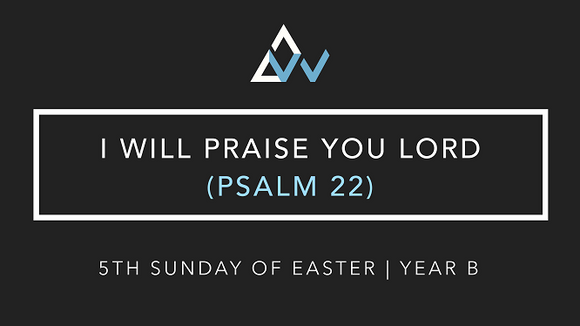 I Will Praise You Lord (Psalm 22) [5th Sunday of Easter | Year B]