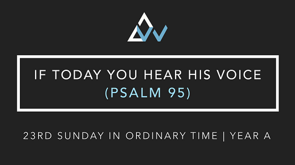 If Today You Hear His Voice (Psalm 95) [23rd Sunday in Ordinary Time | Year A]