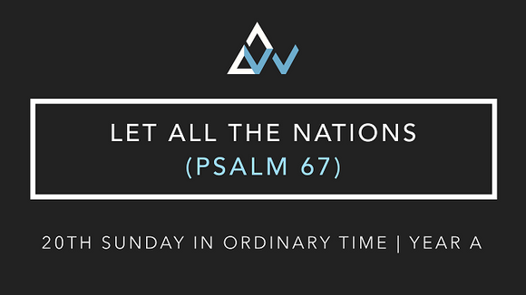 Let All The Nations (Psalm 67) [20th Sunday in Ordinary Time | Year A]