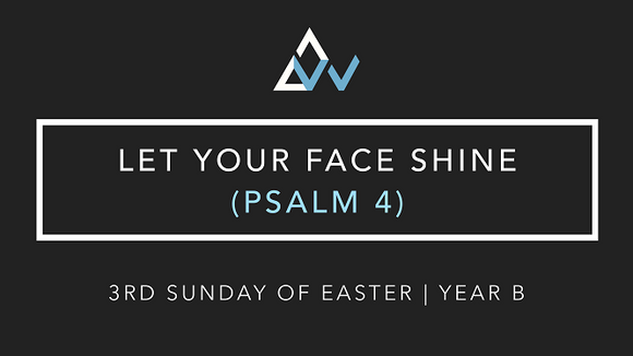 Let Your Face Shine (Psalm 4) [3rd Sunday of Easter | Year B]