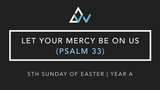 Let Your Mercy Be On Us (Psalm 33) [5th Sunday of Easter | Year A]