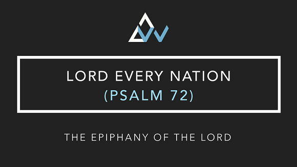 Lord Every Nation (Psalm 72) [The Epiphany of the Lord | Year ABC]