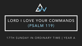 Lord I Love Your Commands (Psalm 119) [17th Sunday in Ordinary Time | Year A]