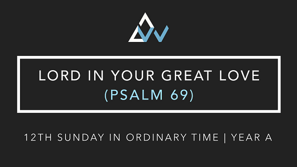 Lord In Your Great Love (Psalm 69) [12th Sunday in Ordinary Time | Year A]