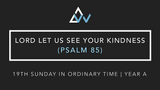 Lord Let Us See Your Kindness (Psalm 85) [19th Sunday in Ordinary Time | Year A]
