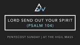 Lord Send Out Your Spirit (Psalm 104) [Pentecost Vigil | Year ABC]