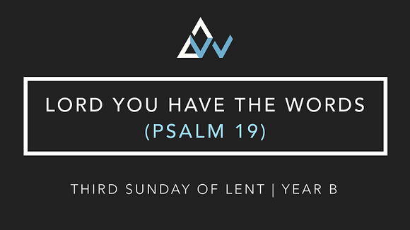Lord You Have The Words (Psalm 19) [3rd Sunday of Lent | Year B]