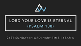 Lord Your Love Is Eternal (Psalm 138) [21st Sunday in Ordinary Time | Year A]