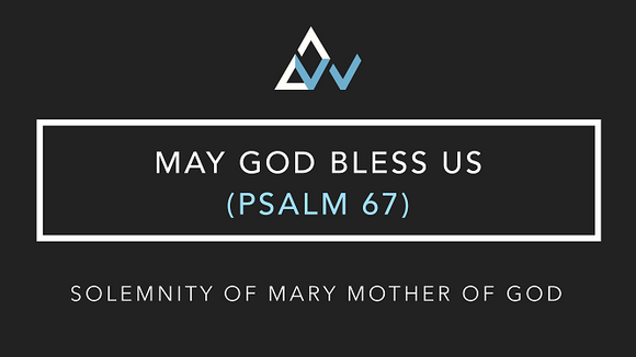 May God Bless Us (Psalm 67) [Mary Mother of God | Year ABC]