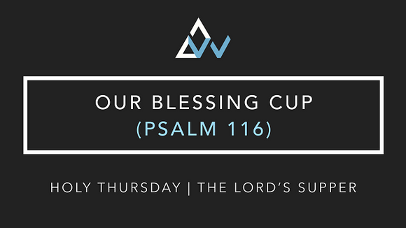 Our Blessing Cup (Psalm 116) [Holy Thursday Mass of The Lord's Supper | Year ABC]