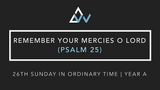 Remember Your Mercies O Lord (Psalm 25) [26th Sunday in Ordinary Time | Year A]