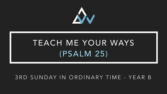 Teach Me Your Ways (Psalm 25) [3rd Sunday in Ordinary Time | Year B]