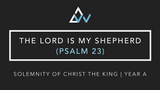 The Lord Is My Shepherd (Psalm 23) [Solemnity of Christ the King | Year A]