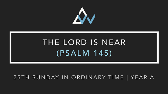 The Lord Is Near (Psalm 145) [25th Sunday in Ordinary Time | Year A]