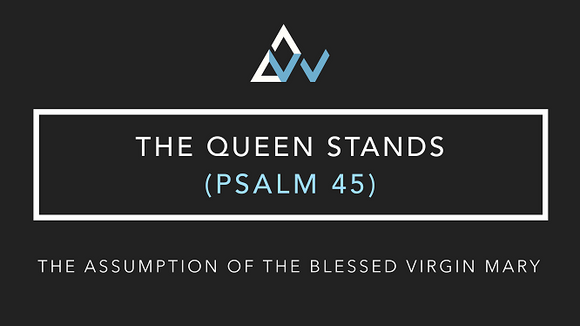 The Queen Stands (Psalm 45) [The Assumption of Mary | All Years]