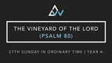 The Vineyard Of The Lord (Psalm 80) [27th Sunday in Ordinary Time | Year A]