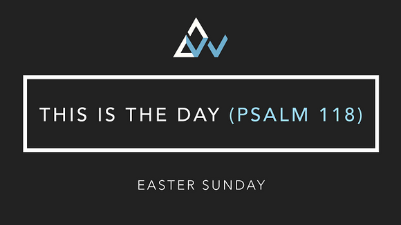 This Is The Day (Psalm 118) [Easter Sunday | Year ABC]
