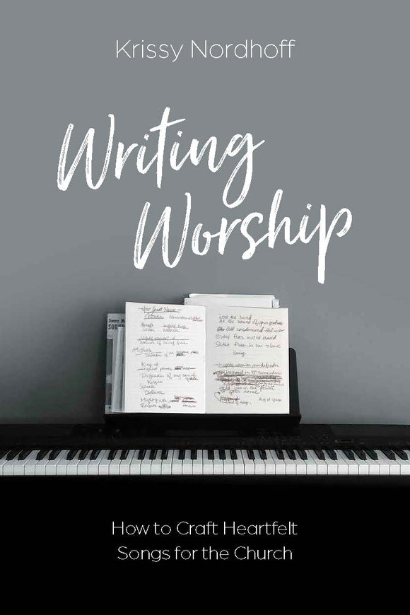 Writing Worship: How to Craft Heartfelt Songs for the Church