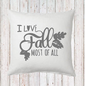 I Love Fall Most of All Fall Pillow and Insert