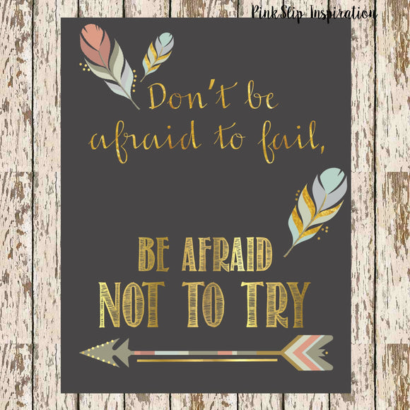 Don't be afraid to fail, be afraid not to try, inspirational printable 8 x 10 bohemian printable boho print gold foil feather and arrow