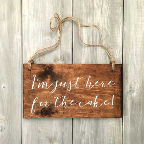 I'm Just Here For The Cake Wood Sign with Jute | Wood Wedding Sign - Designed With Love