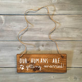 Our Humans Are Getting Married Dog Sign | Wood Wedding Sign