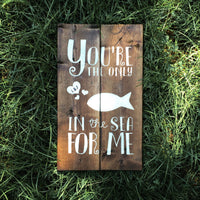 You're The Only Fish In The Sea For Me Wood Sign with Initials  Home Sign - Designed With Love