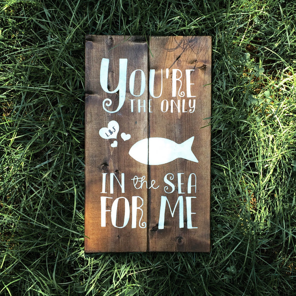 You're The Only Fish In The Sea For Me Wood Sign with Initials - Designed With Love