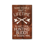 Some People Wait a Lifetime | Hunting Buddy Wood Sign | Nursery Sign - Designed With Love