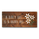 A Dirty Hoe Is A Happy Hoe Wood Sign | Garden Sign - Designed With Love