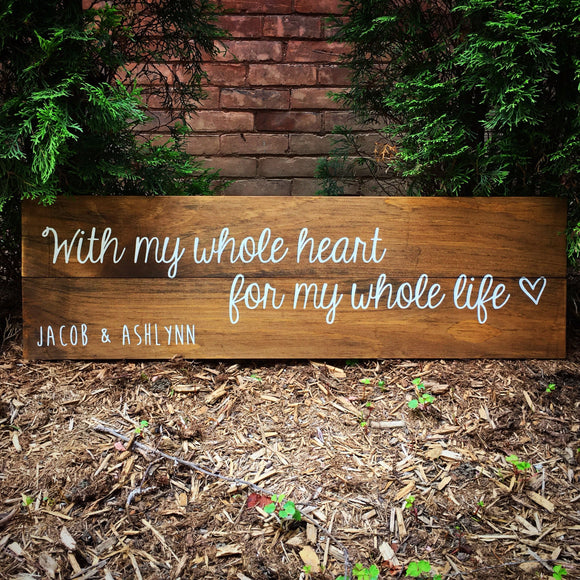 With My Whole Heart For My Whole Life Wood Sign | Painted Wood Wedding Sign
