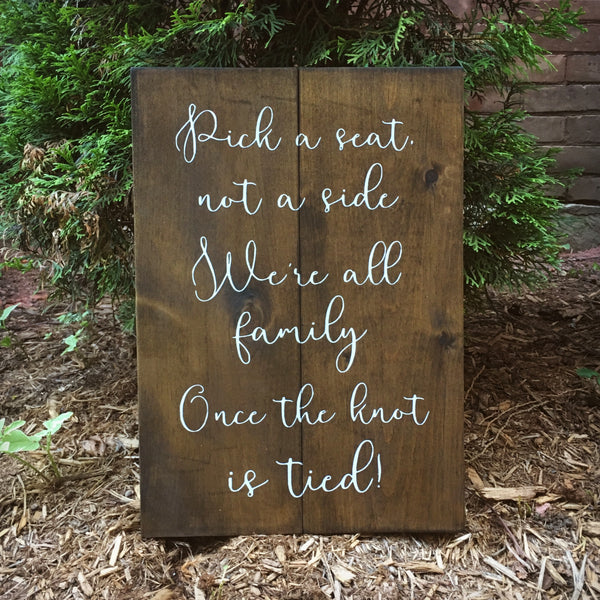Pick A Seat Not A Side We're All Family Once The Knot Is Tied | Wood Wedding Sign