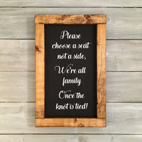 Please Choose A Seat Not A Side We're All Family Once The Knot Is Tied | Wood Wedding Sign