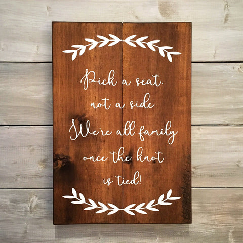 Pick A Seat Not A Side We're All Family Once The Knot Is Tied | Wood Wedding Sign - Designed With Love