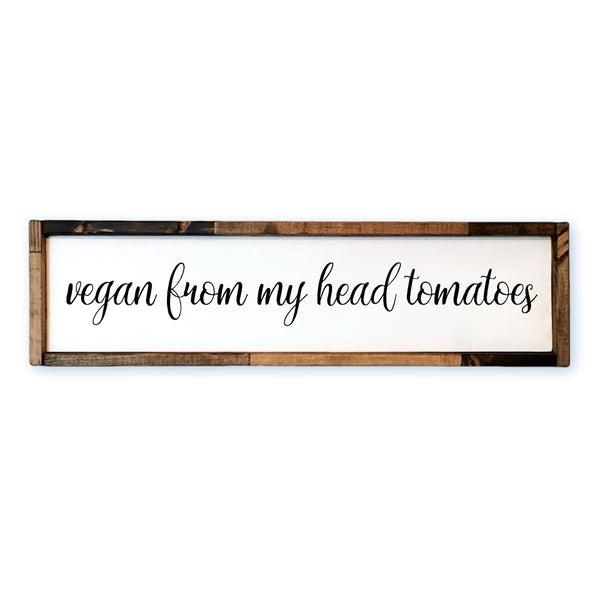 Vegan From My Head Tomatoes Framed Wood Sign | Kitchen Sign - Designed With Love