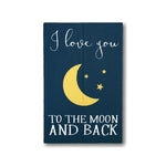 I Love You To The Moon And Back Wood Sign | Nursery Room | Painted Wood Sign - Designed With Love