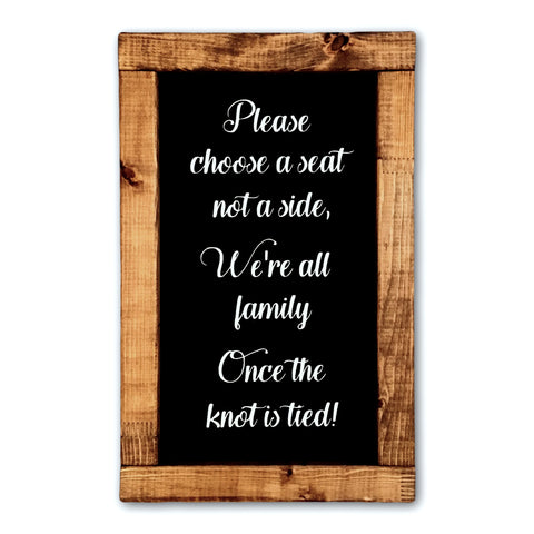 Please Choose A Seat Not A Side We're All Family Once The Knot Is Tied | Framed Wood Wedding Sign - Designed With Love