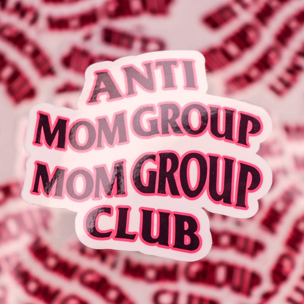 Anti Mom Group Mom Group Club // mom group dropout // STICKER