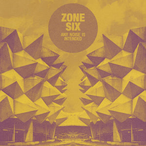 ZONE SIX - ANY NOISE IS INTENDED (PRE-ORDER)