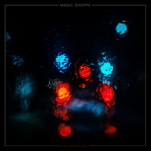 Magic Shoppe - In Parallel (PRE-ORDER)