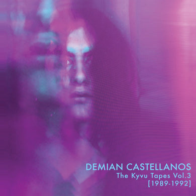 DEMIAN CASTELLANOS - THE KYVU TAPES VOL.3 (LTD 150 PRESSING)(PRE-ORDER)