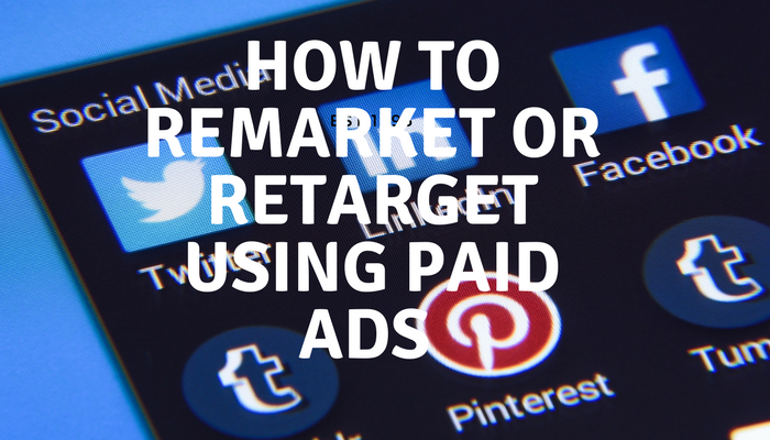 How to Remarket or Retarget Using Paid Ads