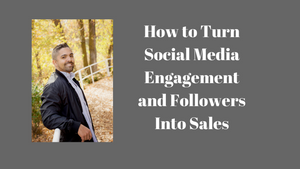 How to Turn Social Media Engagement and Followers Into Sales