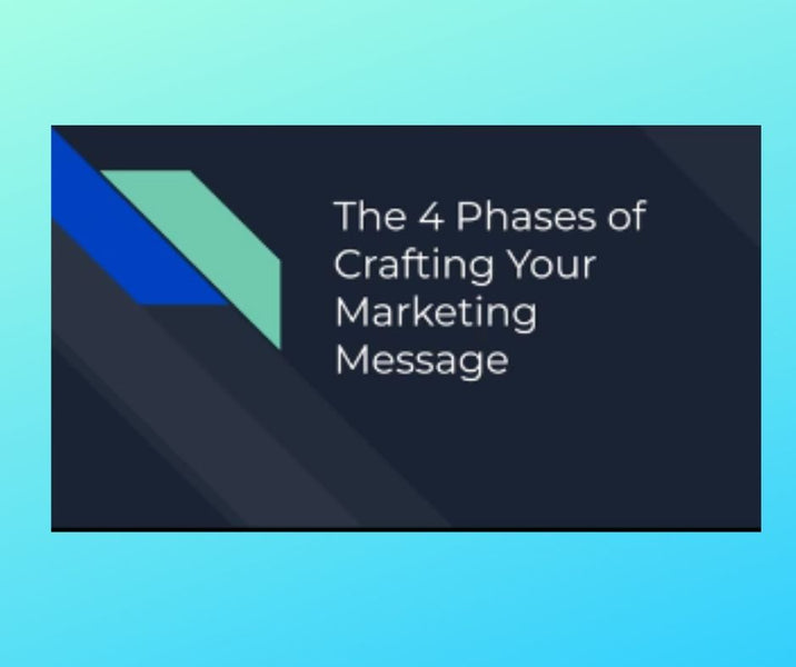 The 4 Phases of Crafting Your Marketing Message Training
