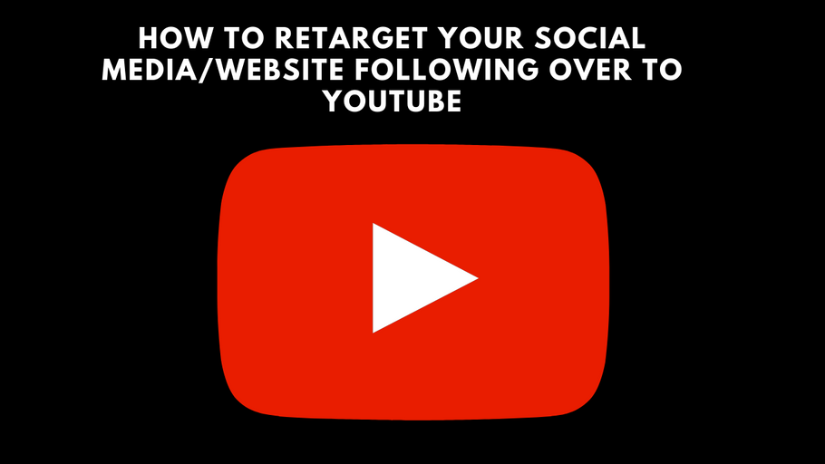 How to Retarget Your Social Media/Website Following Over To Youtube
